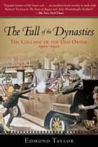 The Fall of the Dynasties - The Collapse of the Old Order: 1905-1922 ebook by