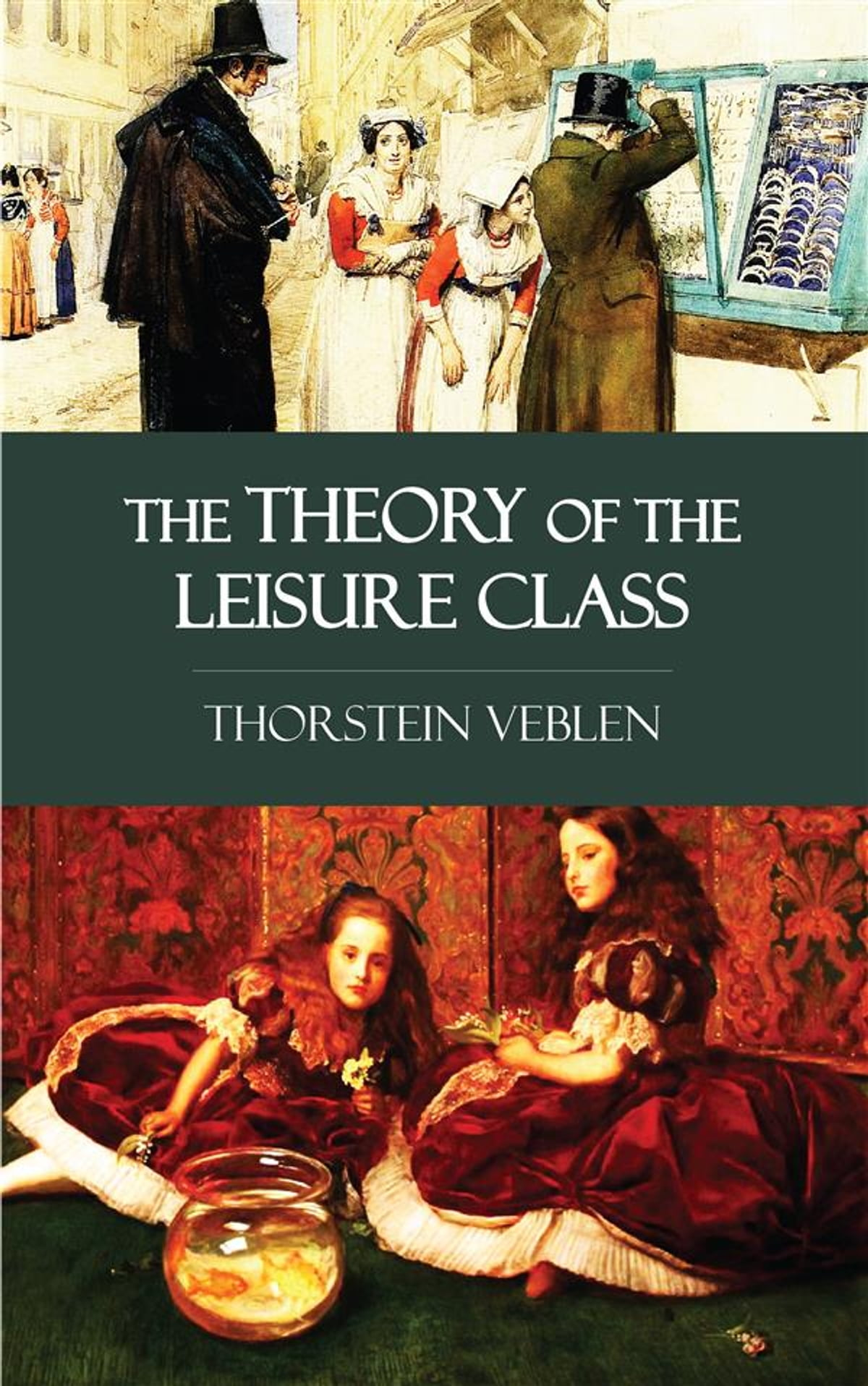 The Theory of the Leisure Class (Illustrated and Bundled with Thorstein Veblen  Library)
