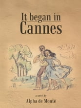 It began in Cannes ebook by Alpha de Monté