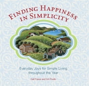 Finding Happiness in Simplicity - Everyday Joys for Simple Living throughout the Year ebook by Gail Fraser,Art Poulin