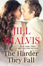 The Harder They Fall ebook by Jill Shalvis