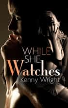 While She Watches ebook by Kenny Wright