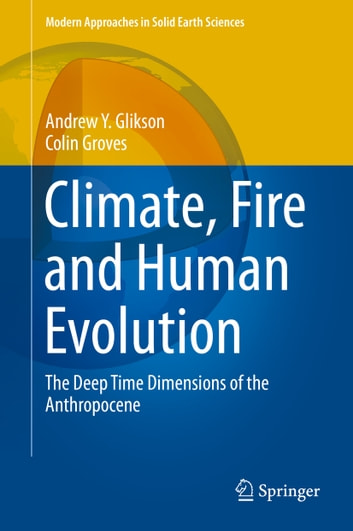 Climate, Fire and Human Evolution - The Deep Time Dimensions of the Anthropocene ebook by Andrew Y. Glikson,Colin Groves