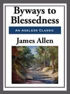 Byways to Blessedness ebook by James Allen
