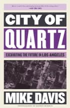 City of Quartz - Excavating the Future in Los Angeles ebook by Mike Davis, Robert Morrow