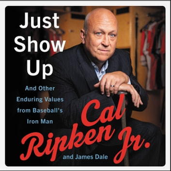 Just Show Up - And Other Enduring Values from Baseball's Iron Man audiobook by Cal Ripken Jr.,James Dale
