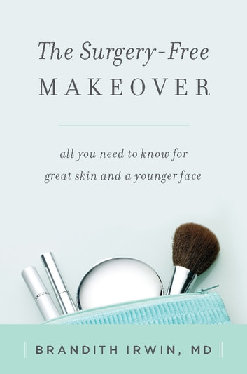 The Surgery-Free Makeover - All You Need to Know for Great Skin and a Younger Face ebook by Brandith Irwin