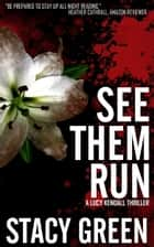 See Them Run (Lucy Kendall #2) ebook by Stacy Green