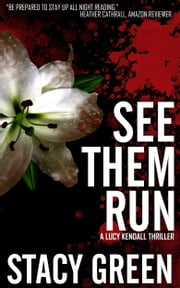 See Them Run (Lucy Kendall #2) - A Lucy Kendall Mystery/Thriller ebook by Stacy Green