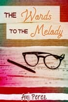 The Words to the Melody ebook by Anj Perez
