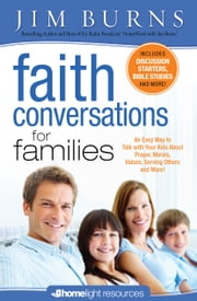 Faith Conversations for Families (Homelight Resources) ebook by Jim Burns