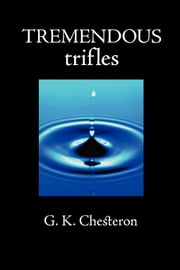 Tremendous Trifles ebook by Chesterton, G. K.