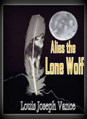 Alias the Lone Wolf ebook by Louis Joseph Vance