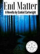 End Matter ebook by Ezekiel Cartwright