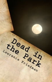 Dead in the Park ebook by Lawrence M. Friedman