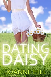 Dating Daisy ebook by Joanne Hill