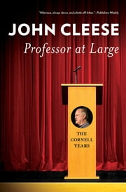 Professor at Large - The Cornell Years 電子書 by John Cleese