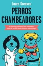 Perros chambeadores ebook by Laura Greaves