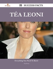 Téa Leoni 90 Success Facts - Everything you need to know about Téa Leoni ebook by Paul Bond
