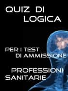Test Ammissione Università- Quiz di Logica ebook by Bondtest