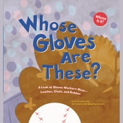 Whose Gloves Are These? - A Look at Gloves Workers Wear - Leather, Cloth, and Rubber audiobook by Laura Purdie Salas