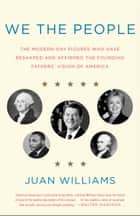 We the People - The Modern-Day Figures Who Have Reshaped and Affirmed the Founding Fathers' Vision of America ebook by Juan Williams