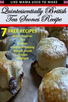 Quintessentially British Tea Scones Recipe ebook by Millicent Taffe