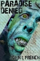 Paradise Denied ebook by John L. French