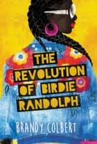 The Revolution of Birdie Randolph ebook by Brandy Colbert