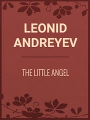 THE LITTLE ANGEL ebook by Leonid Andreyev