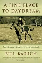 A Fine Place to Daydream ebook by Bill Barich