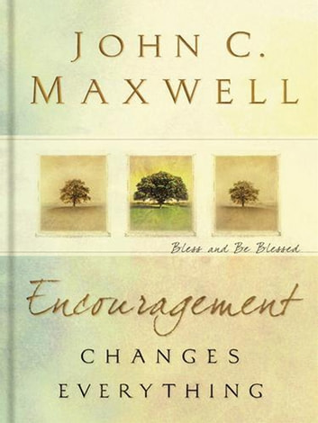 Encouragement Changes Everything ebook by John C. Maxwell
