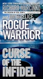 Rogue Warrior: Curse of the Infidel ebook by Richard Marcinko, Jim DeFelice