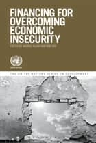 Financing for Overcoming Economic Insecurity ebook by Rob Vos, Nazrul Islam