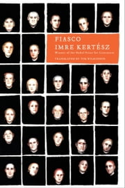 Fiasco ebook by Imre Kertesz,Tim Wilkinson