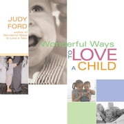 Wonderful Ways to Love a Child ebook by Judy Ford