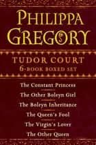 Philippa Gregory's Tudor Court 6-Book Boxed Set ebook by Philippa Gregory