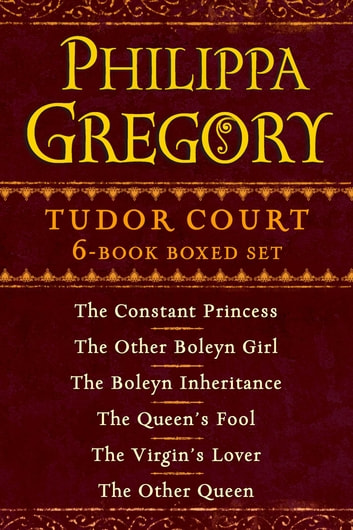 Philippa Gregory's Tudor Court 6-Book Boxed Set - The Constant Princess, The Other Boleyn Girl, The Boleyn Inheritance, The Queen's Fool, The Virgin's Lover, and The Other Queen ebook by Philippa Gregory