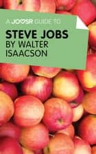 A Joosr Guide to... Steve Jobs by Walter Isaacson ebook by Joosr