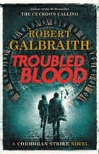 Troubled Blood ebook by Robert Galbraith