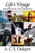 Life's Voyage: Adulthood & The Unknown ebook by A. C. E. Otakpor