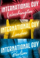 International Guy: Londres, Berlim, Washington (Vol. 3) ebook by Audrey Carlan