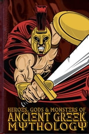 Heroes, Gods and Monsters of Ancient Greek Mythology eBook par Michael Ford