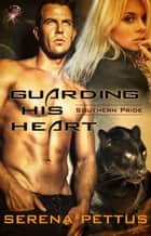 Guarding His Heart ebook by Serena Pettus
