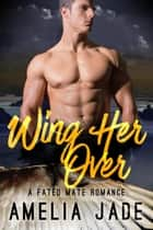 Wing Her Over ebook by Amelia Jade