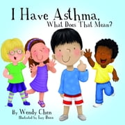 I Have Asthma, What Does That Mean? ebook by Izzy Bean,Wendy Chen
