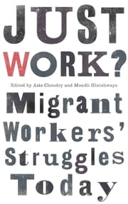 Just Work? - Migrant Workers' Struggles Today ebook by Aziz Choudry,Mondli Hlatshwayo