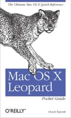 Mac OS X Leopard Pocket Guide - The Ultimate Mac OS X Quick Reference Guide ebook by Chuck Toporek