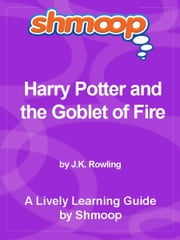 Shmoop Bestsellers Guide: Harry Potter and the Goblet of Fire ebook by Shmoop