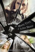 The Many Lives of John Stone ebook by Linda Buckley-Archer